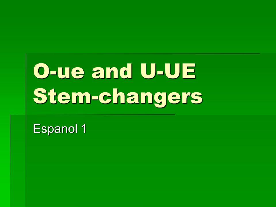 O-ue and U-UE Stem-changers Espanol 1