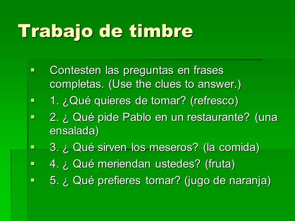 Trabajo de timbre Contesten las preguntas en frases completas. (Use the clues to answer.) Contesten las preguntas en frases completas. (Use the clues