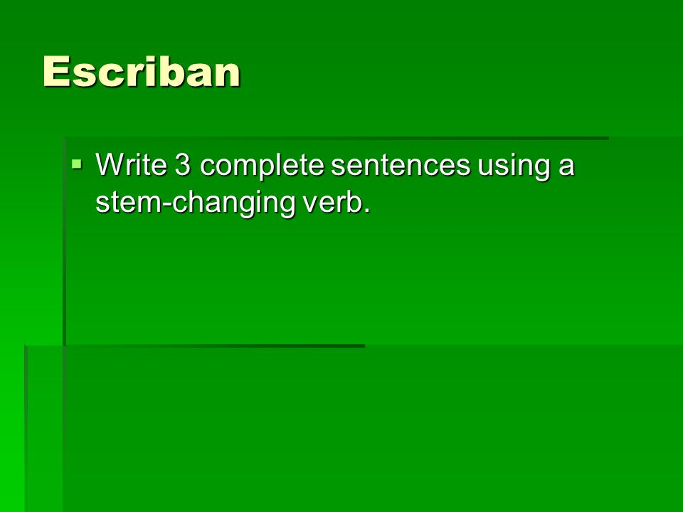 Escriban Write 3 complete sentences using a stem-changing verb.