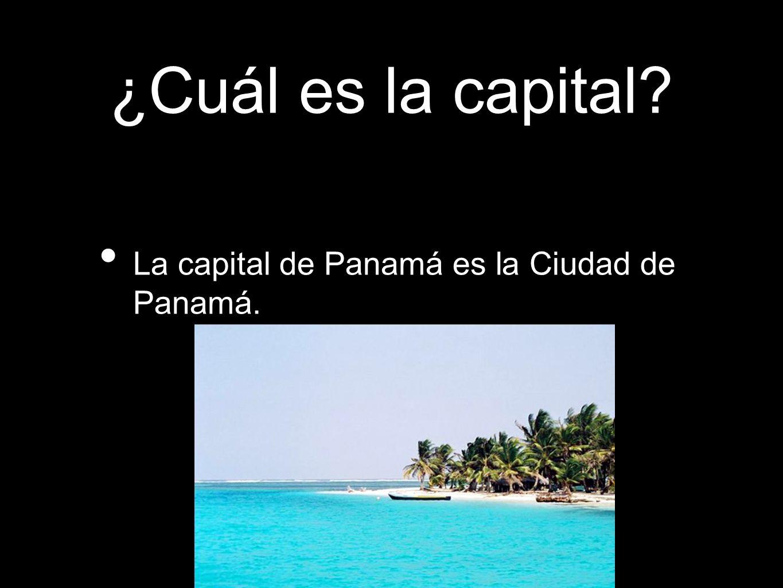 ¿Cuál es la capital? La capital de Panamá es la Ciudad de Panamá.