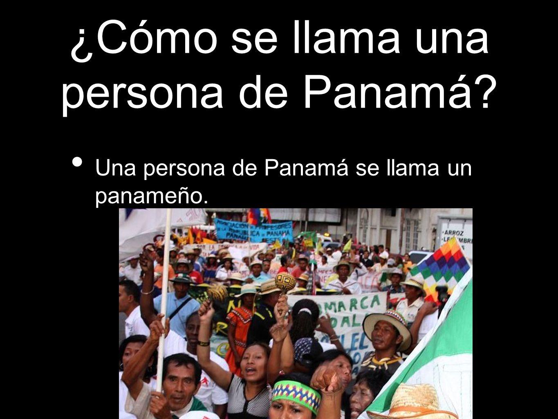 ¿Cómo se llama una persona de Panamá? Una persona de Panamá se llama un panameño.