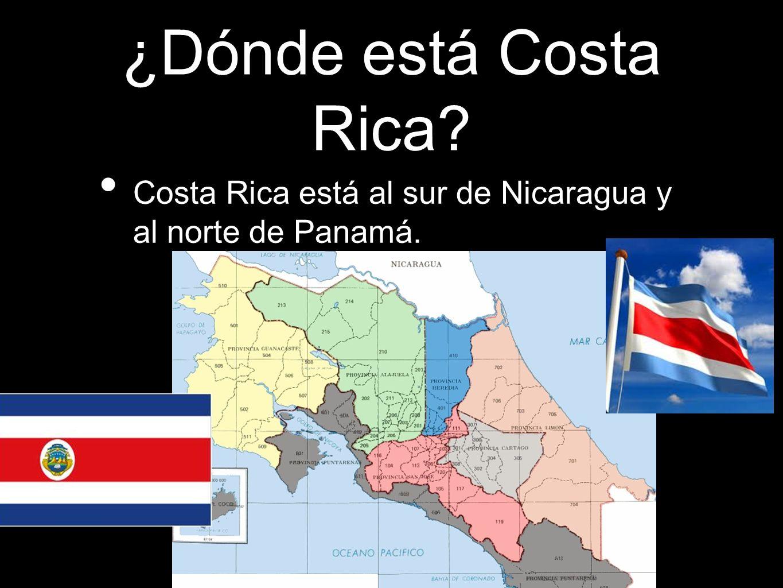 ¿Dónde está Costa Rica ? Costa Rica está al sur de Nicaragua y al norte de Panamá.