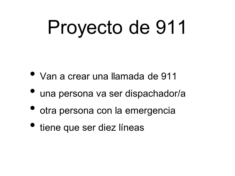 Proyecto de 911 Van a crear una llamada de 911 una persona va ser dispachador/a otra persona con la emergencia tiene que ser diez líneas