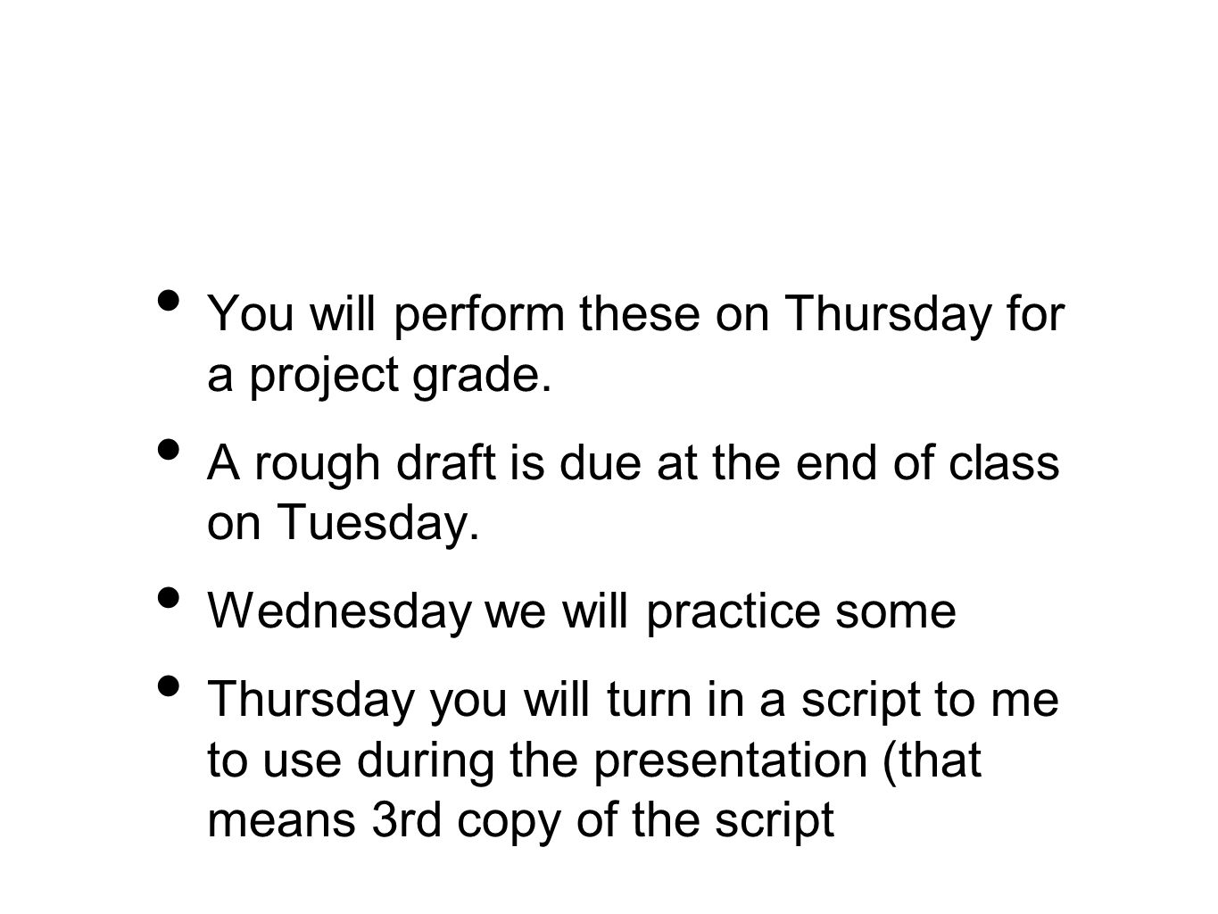 You will perform these on Thursday for a project grade.