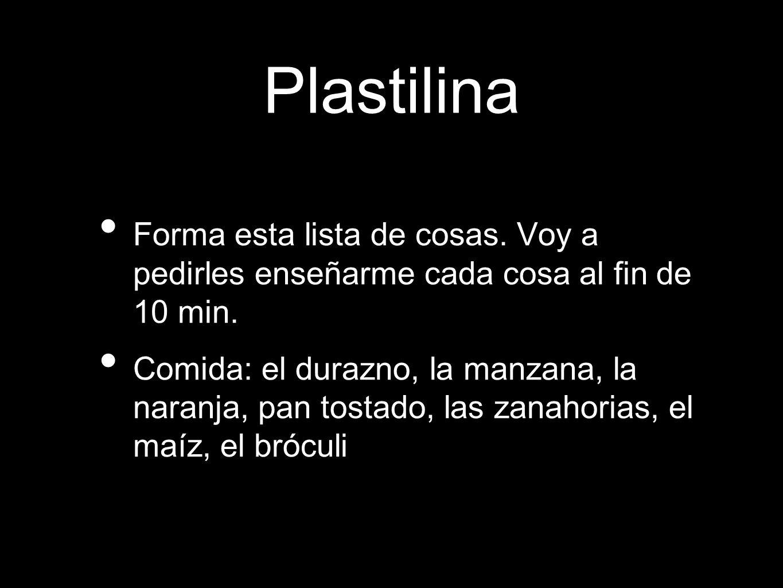 Plastilina Forma esta lista de cosas. Voy a pedirles enseñarme cada cosa al fin de 10 min.