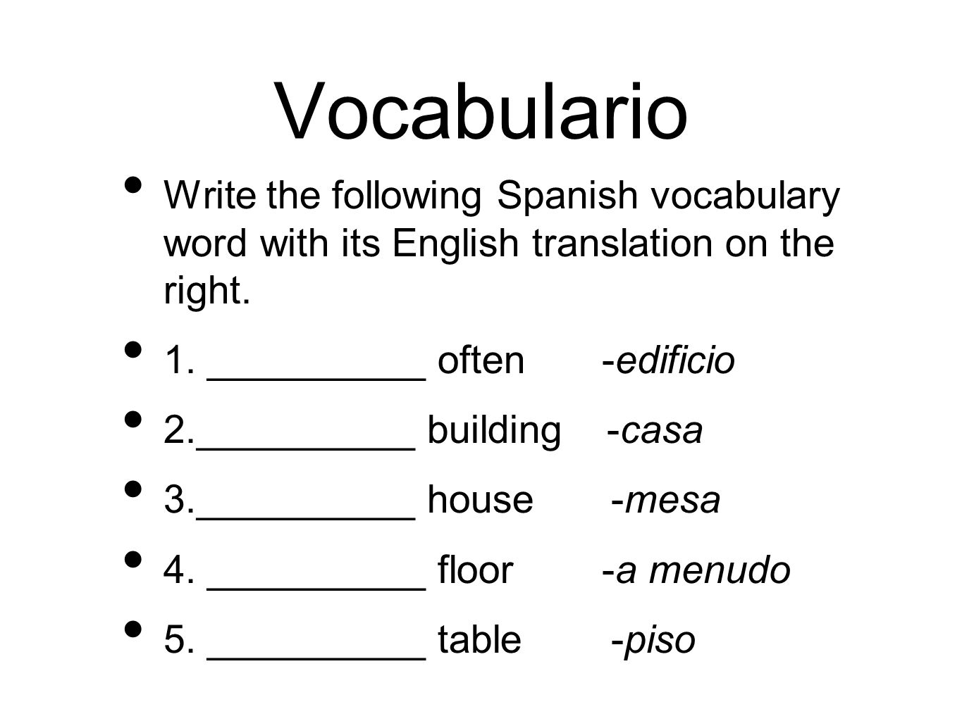 Vocabulario Write the following Spanish vocabulary word with its English translation on the right. 1. __________ often -edificio 2.__________ building