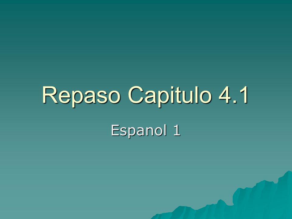 Repaso Capitulo 4.1 Espanol 1