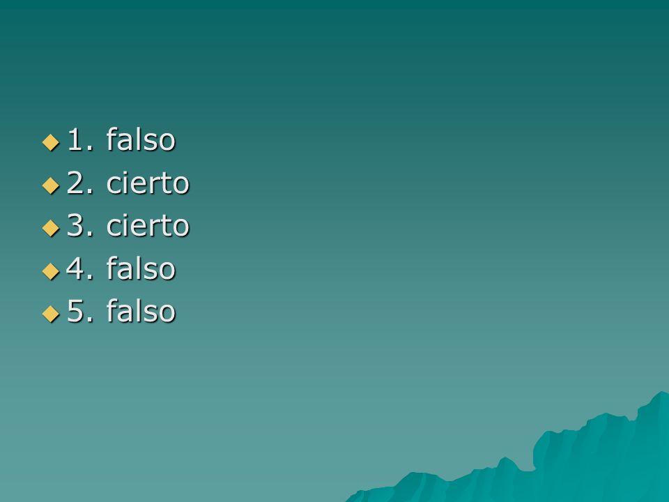 1. falso 1. falso 2. cierto 2. cierto 3. cierto 3. cierto 4. falso 4. falso 5. falso 5. falso