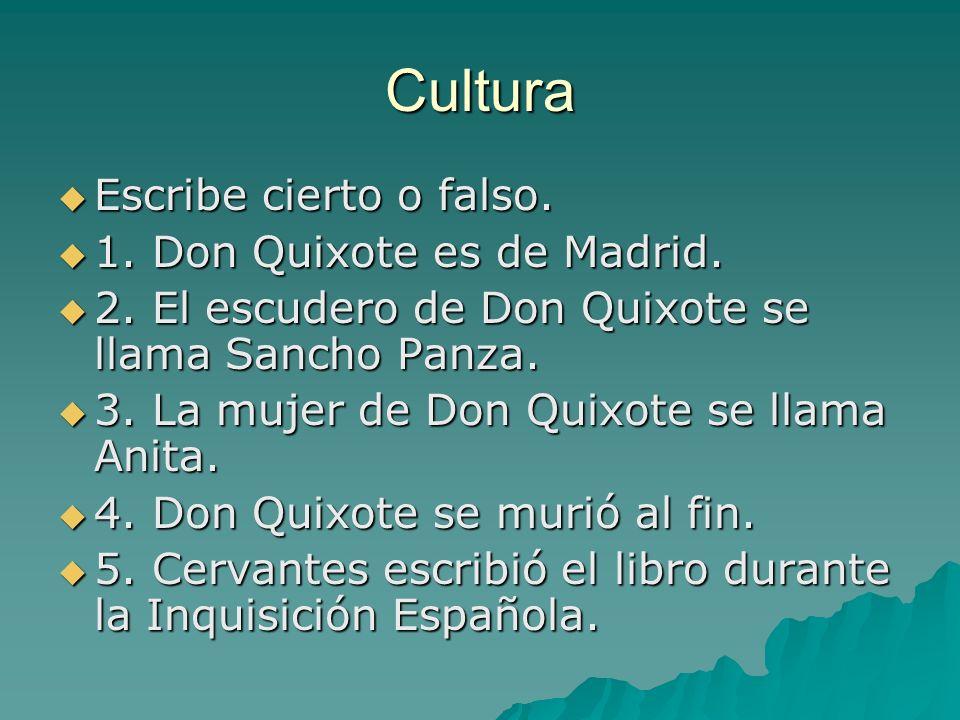 Cultura Escribe cierto o falso. Escribe cierto o falso. 1. Don Quixote es de Madrid. 1. Don Quixote es de Madrid. 2. El escudero de Don Quixote se lla