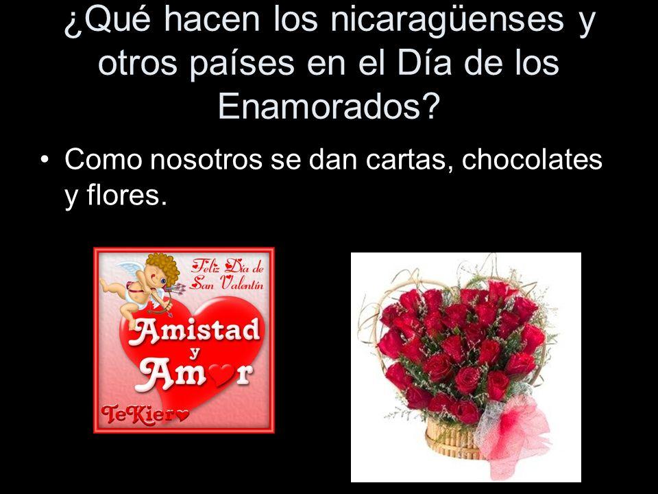 10 ¿Qué hacen los nicaragüenses y otros países en el Día de los Enamorados? Como nosotros se dan cartas, chocolates y flores.