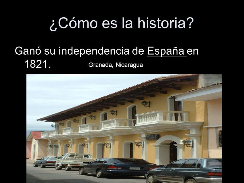 ¿Cómo es la historia? Ganó su independencia de España en 1821. Granada, Nicaragua