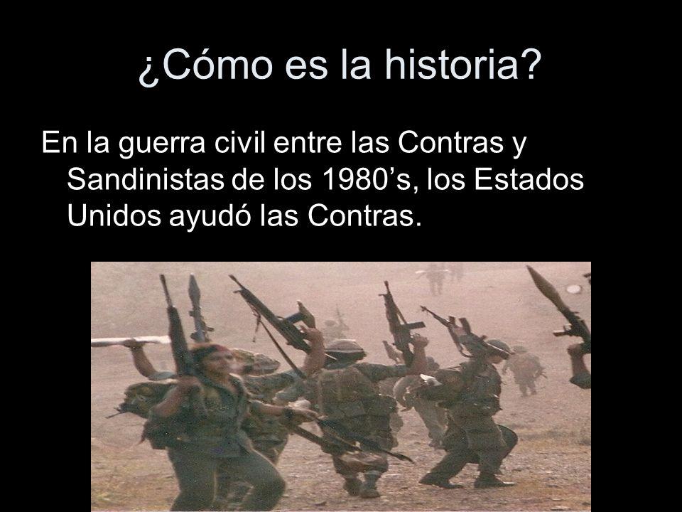 ¿Cómo es la historia? En la guerra civil entre las Contras y Sandinistas de los 1980s, los Estados Unidos ayudó las Contras.