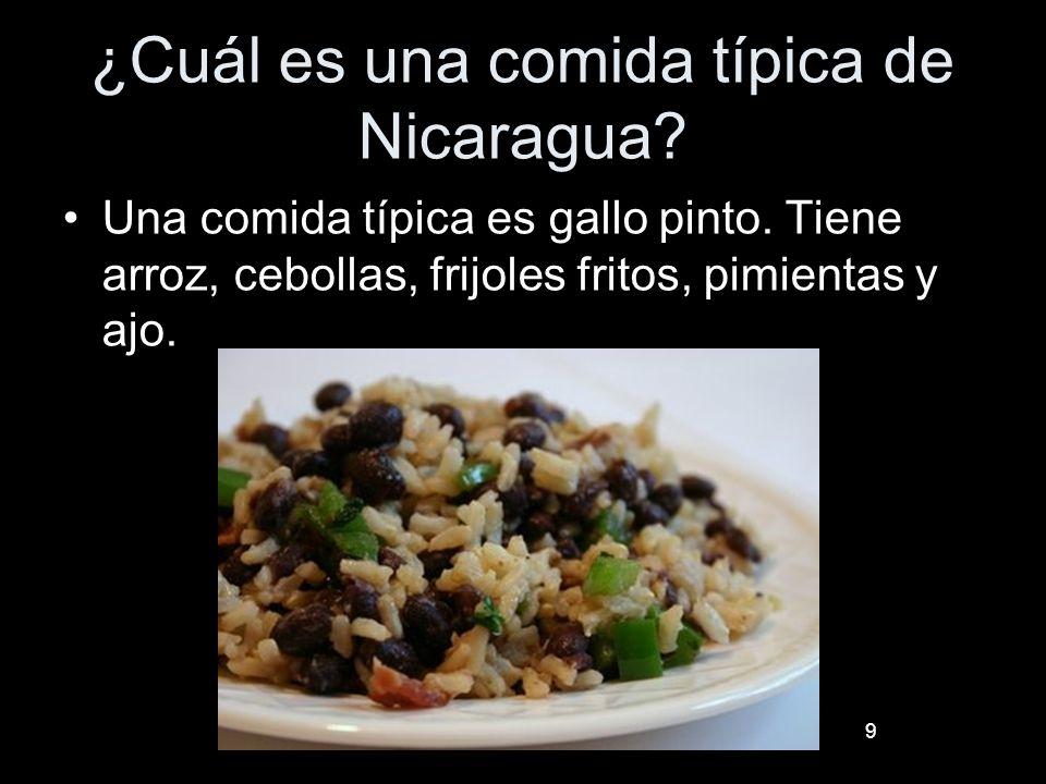 9 ¿Cuál es una comida típica de Nicaragua? Una comida típica es gallo pinto. Tiene arroz, cebollas, frijoles fritos, pimientas y ajo.