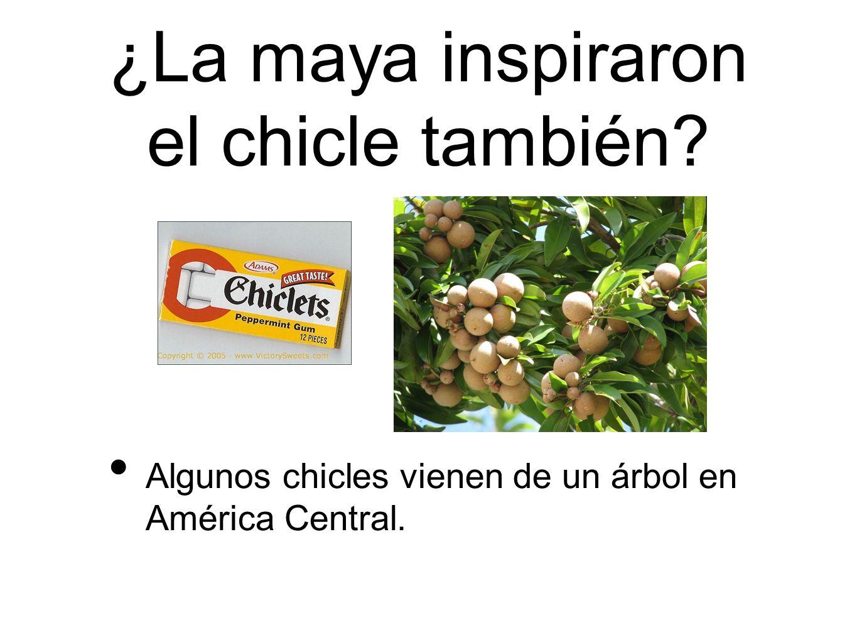 ¿La maya inspiraron el chicle también? Algunos chicles vienen de un árbol en América Central.