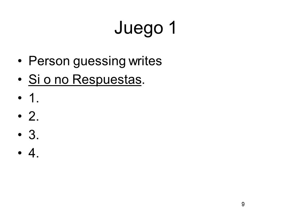 9 Juego 1 Person guessing writes Si o no Respuestas. 1. 2. 3. 4.