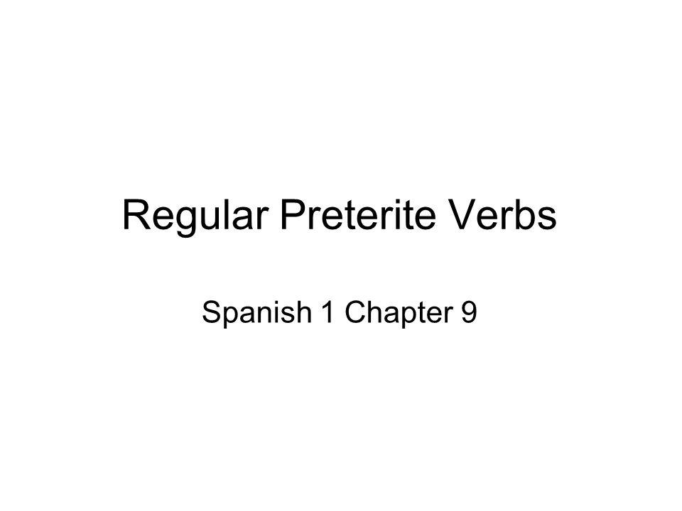 Regular Preterite Verbs Spanish 1 Chapter 9