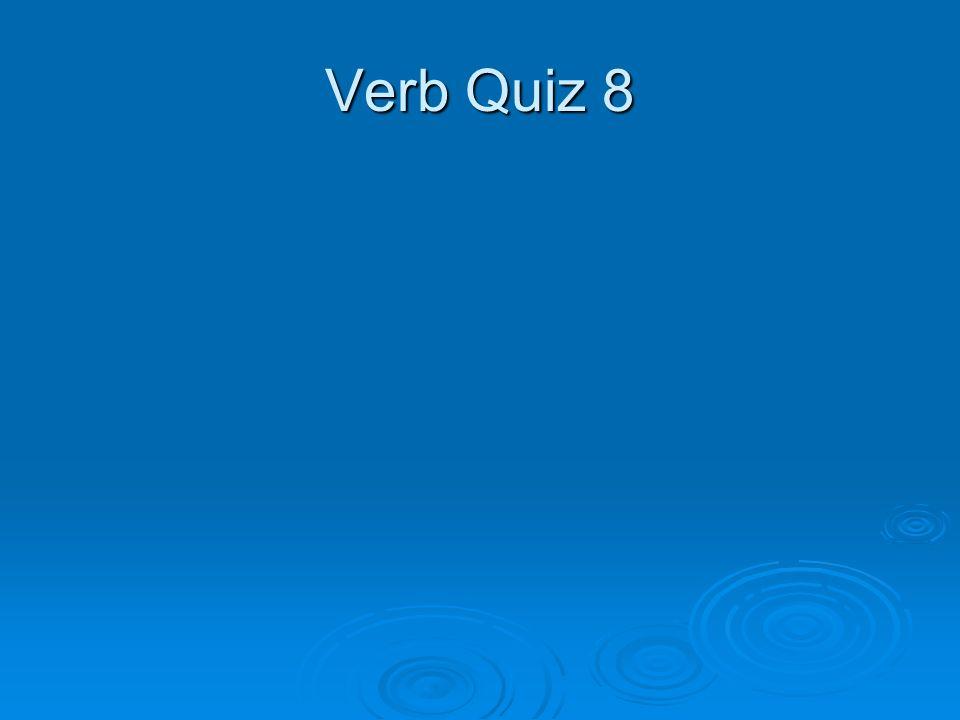 Verb Quiz 8