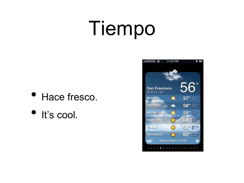 Tiempo Hace fresco. Its cool.
