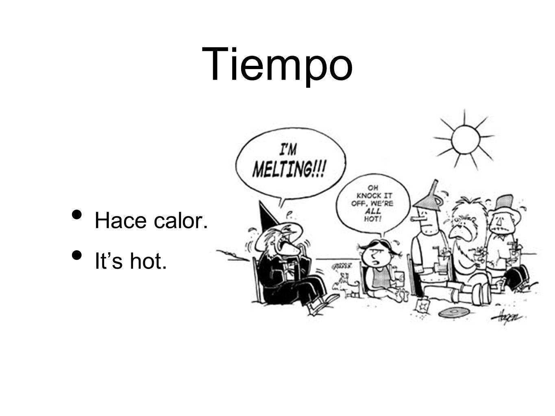 Tiempo Hace calor. Its hot.