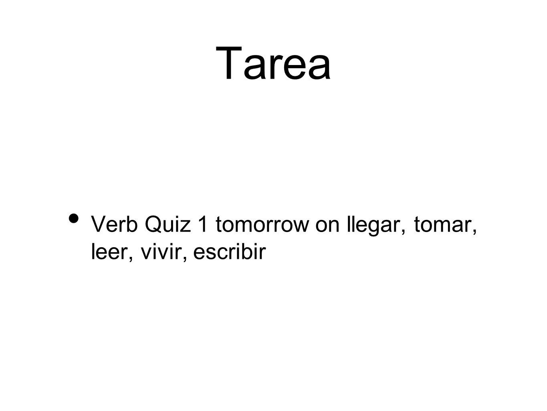 Tarea Verb Quiz 1 tomorrow on llegar, tomar, leer, vivir, escribir