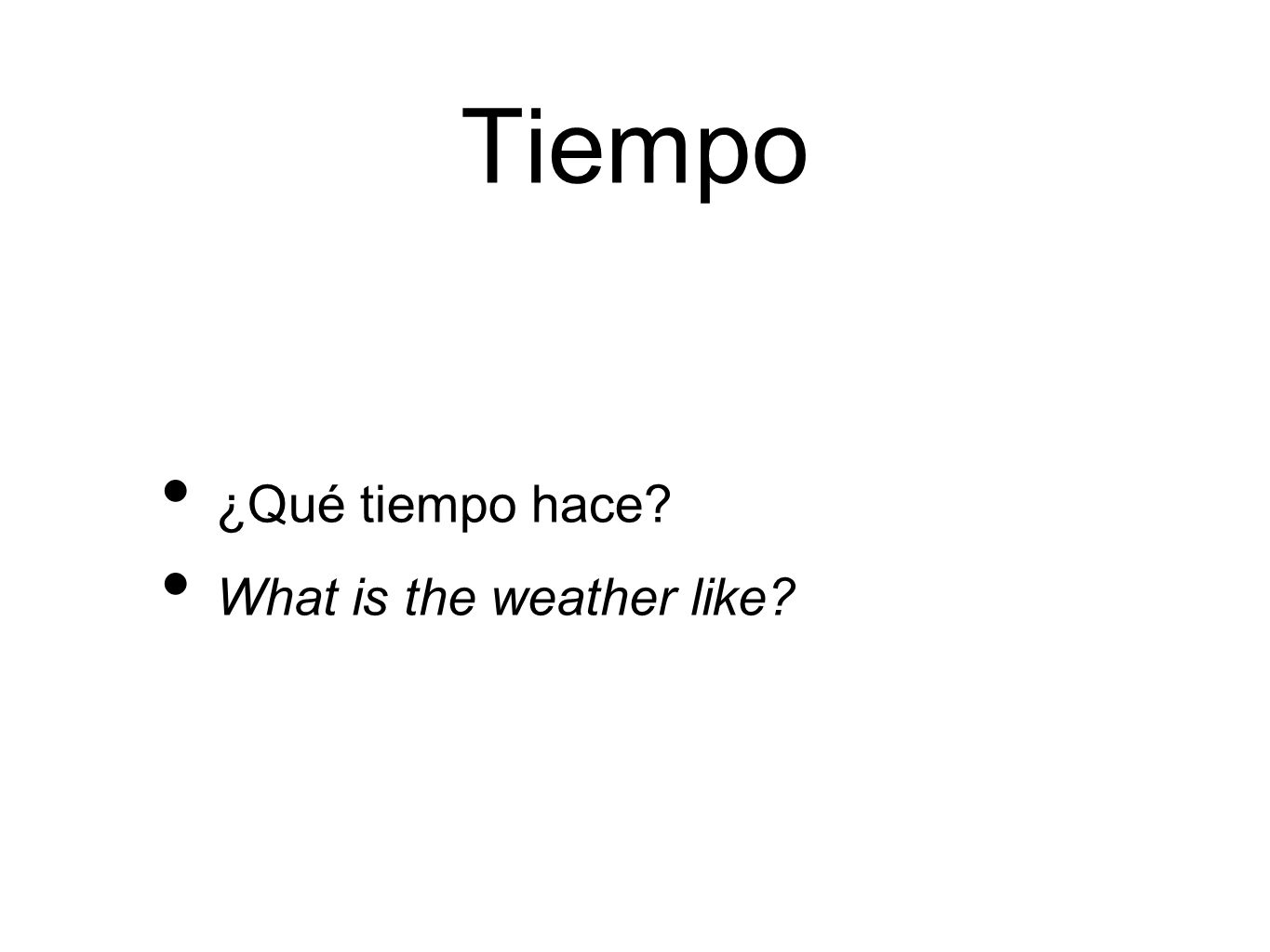 Tiempo ¿Qué tiempo hace What is the weather like