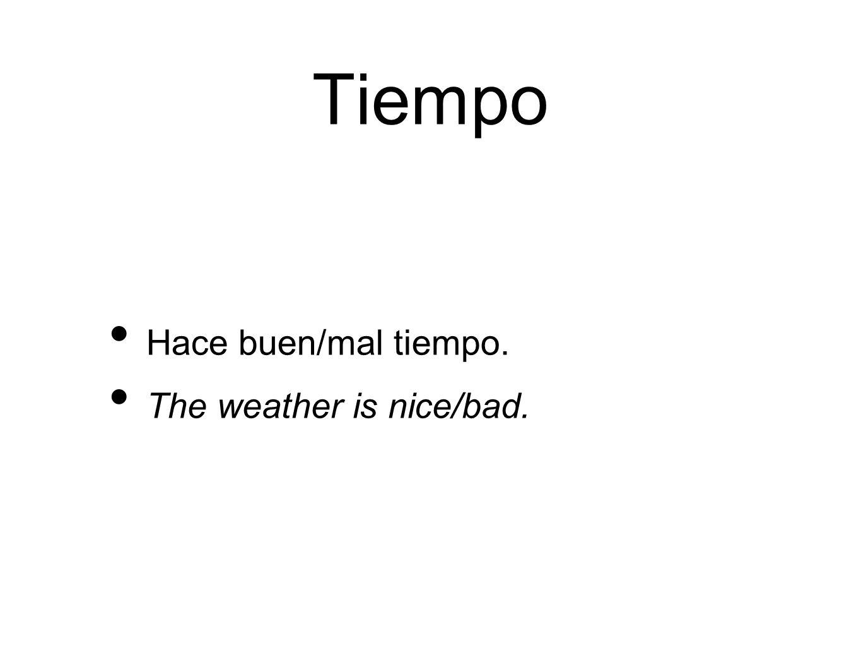 Tiempo Hace buen/mal tiempo. The weather is nice/bad.