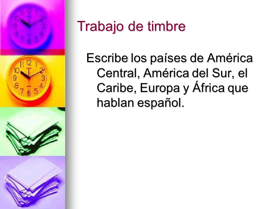Trabajo de timbre Escribe los países de América Central, América del Sur, el Caribe, Europa y África que hablan español.