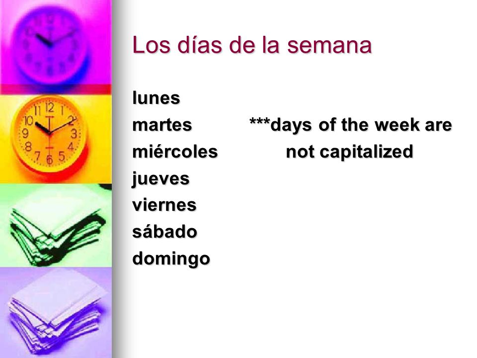 Los días de la semana lunes martes ***days of the week are miércoles not capitalized juevesviernessábadodomingo