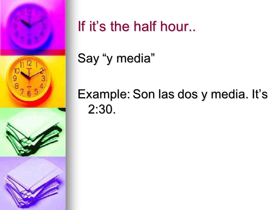 If its the half hour.. Say y media Example: Son las dos y media. Its 2:30.