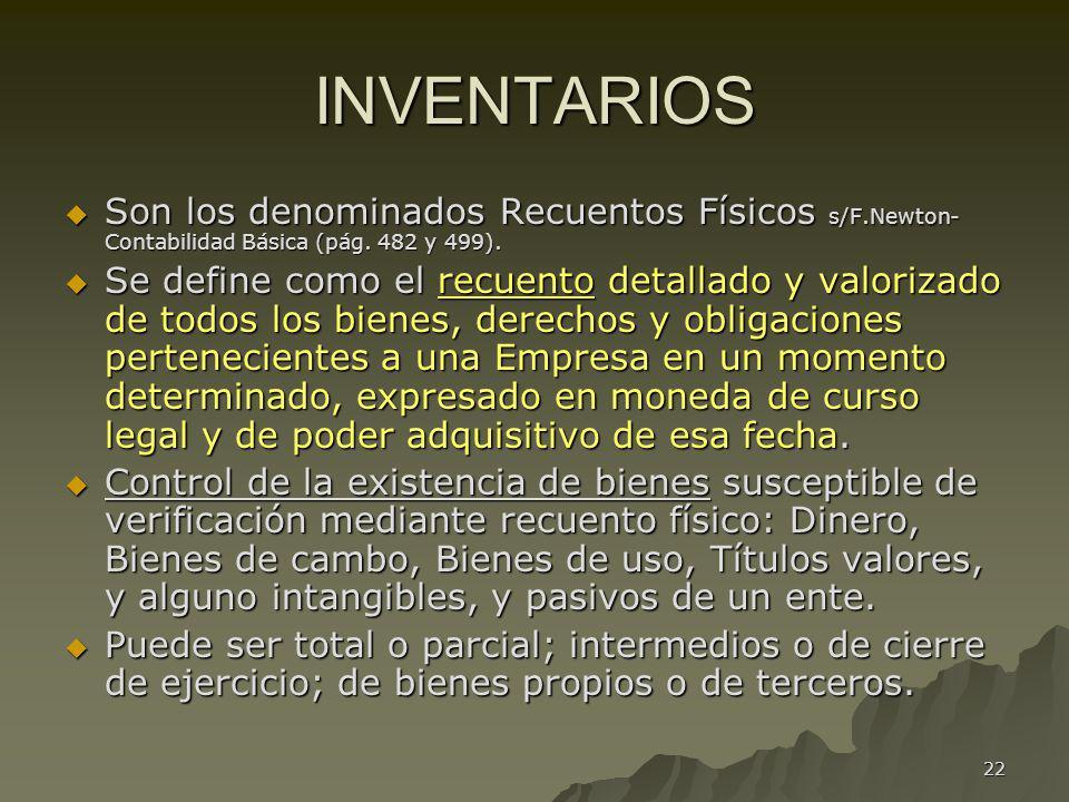 22 INVENTARIOS Son los denominados Recuentos Físicos s/F.Newton- Contabilidad Básica (pág. 482 y 499). Son los denominados Recuentos Físicos s/F.Newto