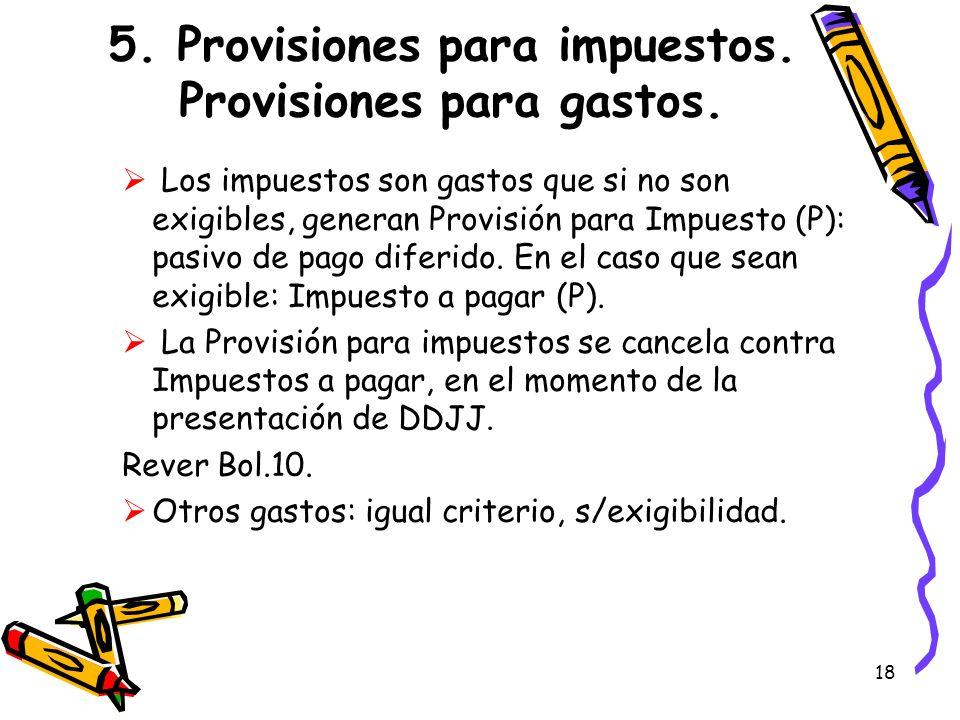 18 5. Provisiones para impuestos. Provisiones para gastos. Los impuestos son gastos que si no son exigibles, generan Provisión para Impuesto (P): pasi