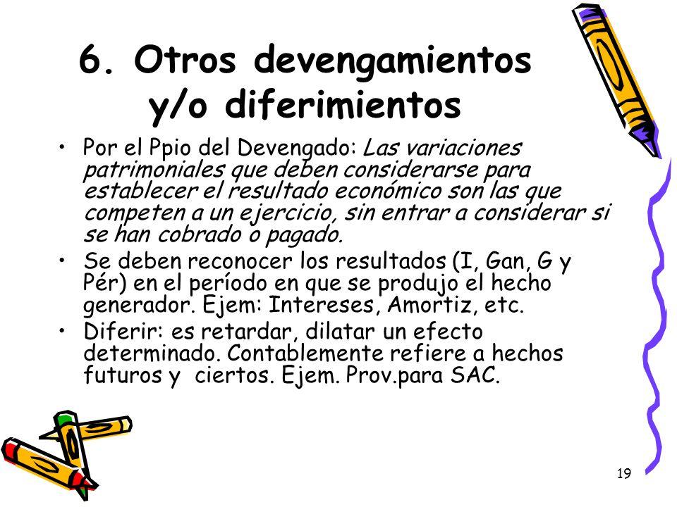 19 6. Otros devengamientos y/o diferimientos Por el Ppio del Devengado: Las variaciones patrimoniales que deben considerarse para establecer el result