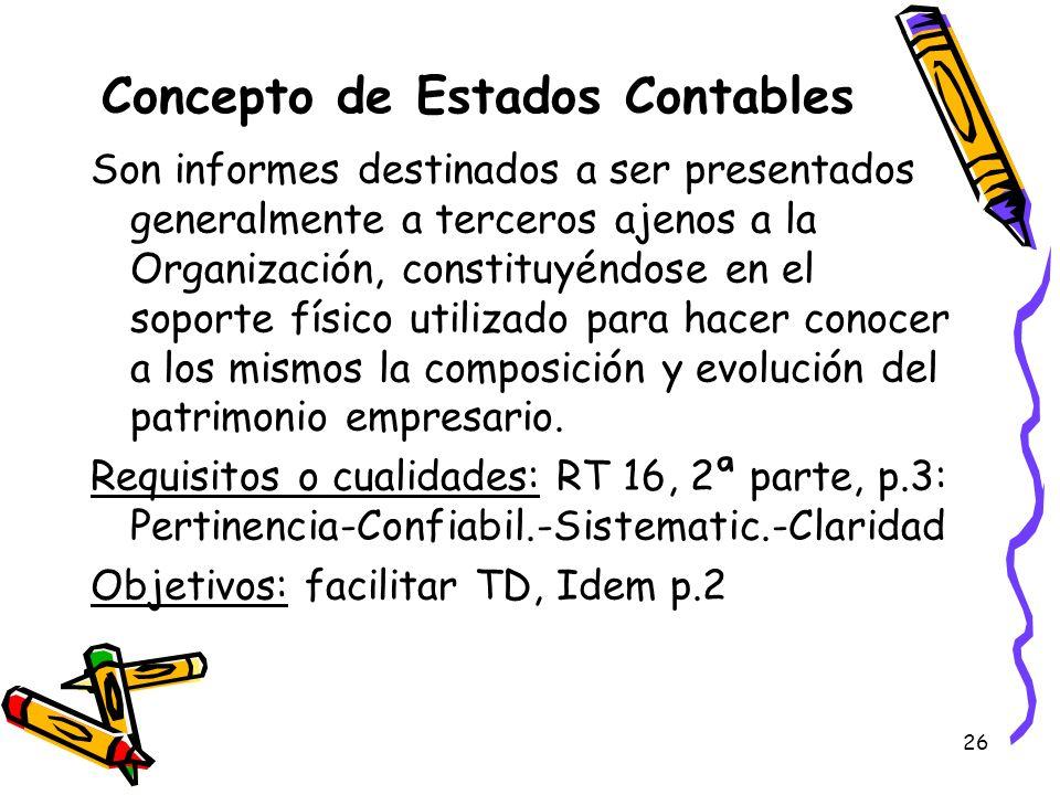 26 Concepto de Estados Contables Son informes destinados a ser presentados generalmente a terceros ajenos a la Organización, constituyéndose en el sop