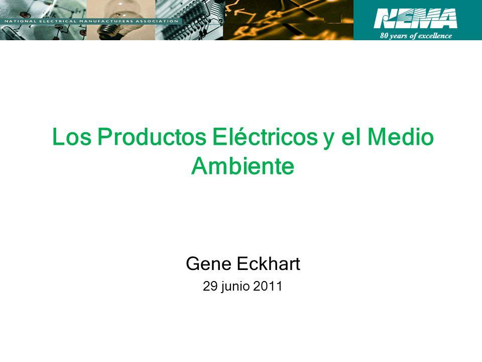 80 years of excellence Los Productos Eléctricos y el Medio Ambiente Gene Eckhart 29 junio 2011