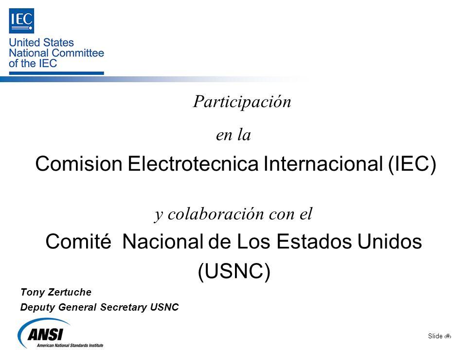 Slide 1 Participación en la Comision Electrotecnica Internacional (IEC) y colaboración con el Comité Nacional de Los Estados Unidos (USNC) Tony Zertuc