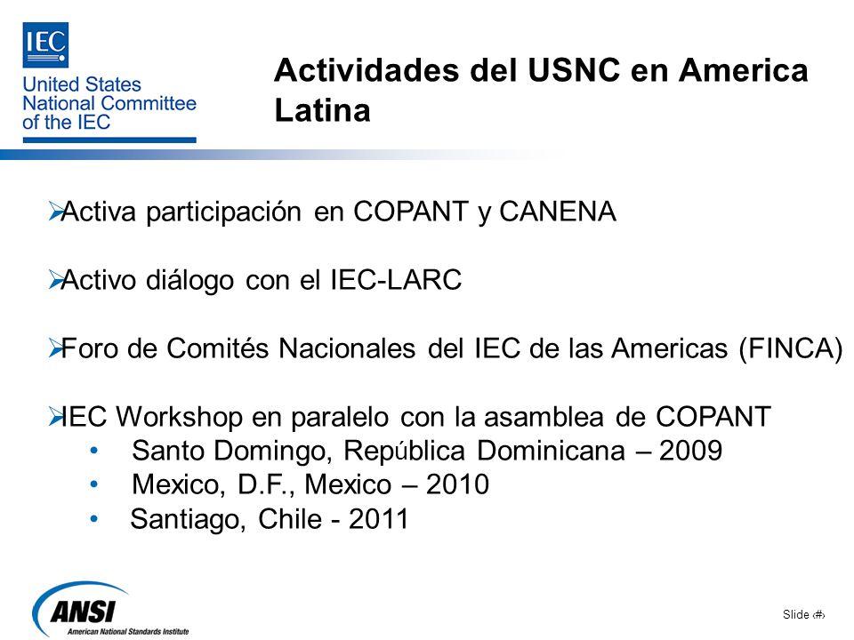 Slide 14 Actividades del USNC en America Latina Activa participación en COPANT y CANENA Activo diálogo con el IEC-LARC Foro de Comités Nacionales del