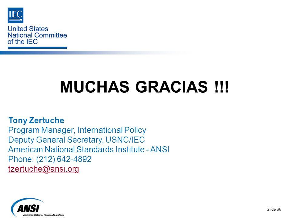 Slide 15 MUCHAS GRACIAS !!! Tony Zertuche Program Manager, International Policy Deputy General Secretary, USNC/IEC American National Standards Institu