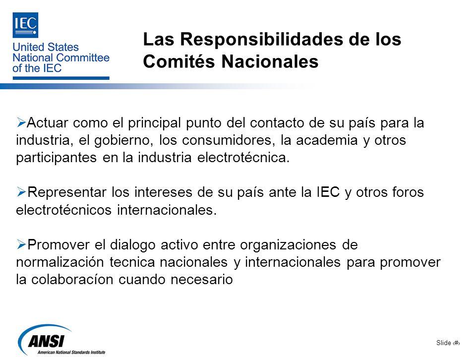 Slide 6 Las Responsibilidades de los Comités Nacionales Actuar como el principal punto del contacto de su país para la industria, el gobierno, los con