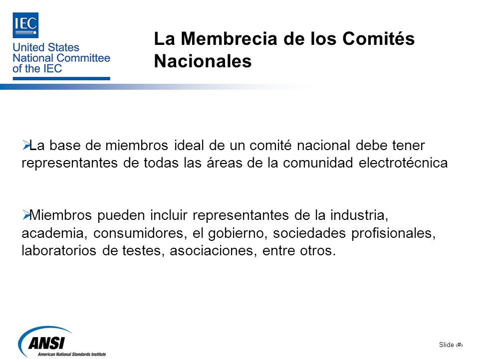 Slide 7 La Membrecia de los Comités Nacionales La base de miembros ideal de un comité nacional debe tener representantes de todas las áreas de la comu