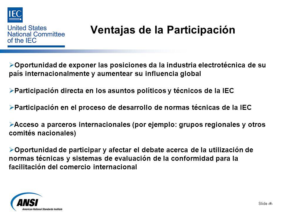 Slide 8 Ventajas de la Participación Oportunidad de exponer las posiciones da la industria electrotécnica de su país internacionalmente y aumentear su
