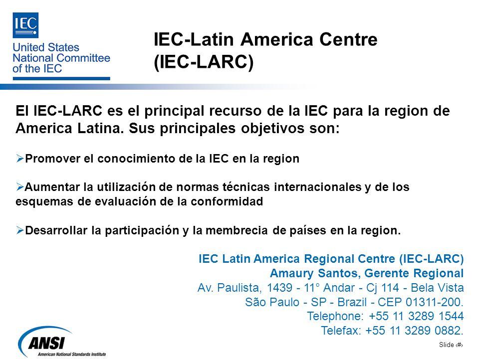 Slide 9 IEC-Latin America Centre (IEC-LARC) El IEC-LARC es el principal recurso de la IEC para la region de America Latina. Sus principales objetivos