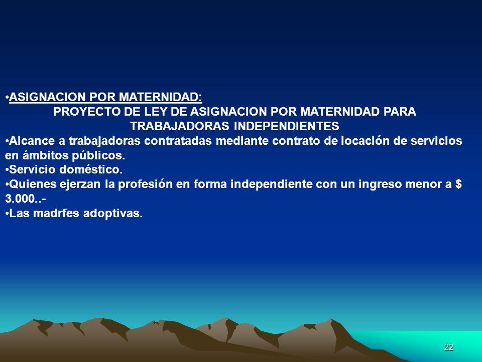 22 ASIGNACION POR MATERNIDAD: PROYECTO DE LEY DE ASIGNACION POR MATERNIDAD PARA TRABAJADORAS INDEPENDIENTES Alcance a trabajadoras contratadas mediant