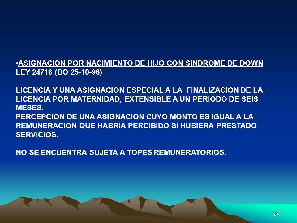 24 ASIGNACION POR NACIMIENTO DE HIJO CON SINDROME DE DOWN LEY 24716 (BO 25-10-96) LICENCIA Y UNA ASIGNACION ESPECIAL A LA FINALIZACION DE LA LICENCIA