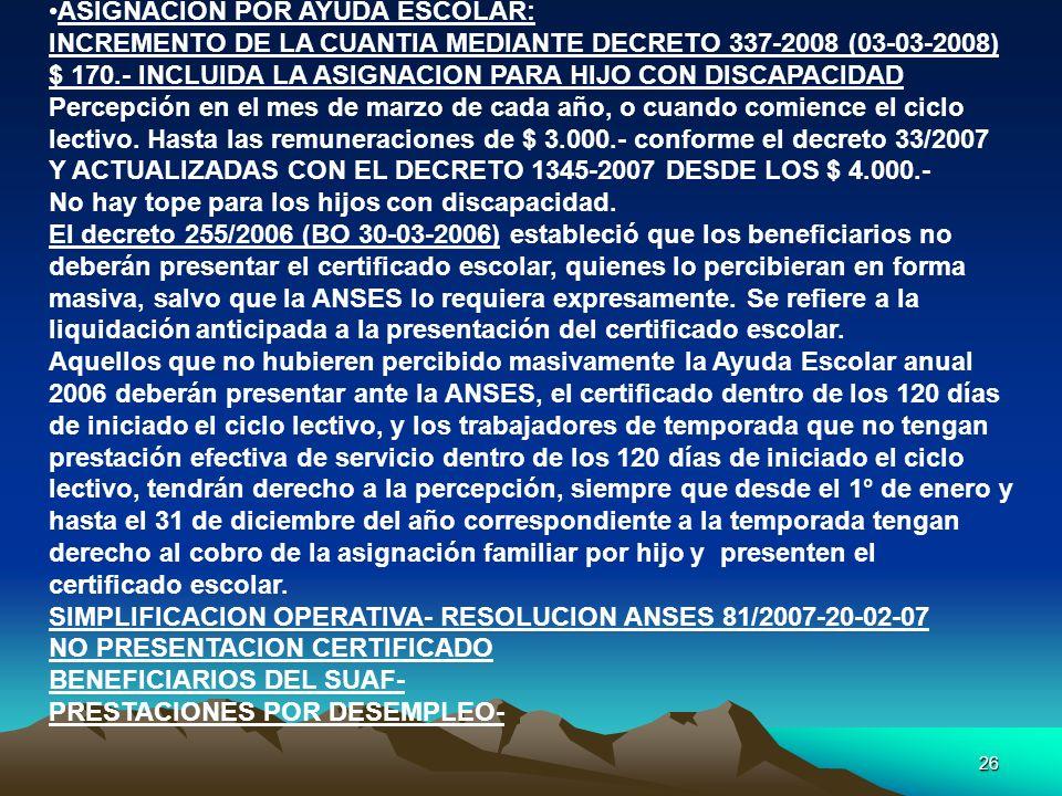 26 ASIGNACION POR AYUDA ESCOLAR: INCREMENTO DE LA CUANTIA MEDIANTE DECRETO 337-2008 (03-03-2008) $ 170.- INCLUIDA LA ASIGNACION PARA HIJO CON DISCAPAC