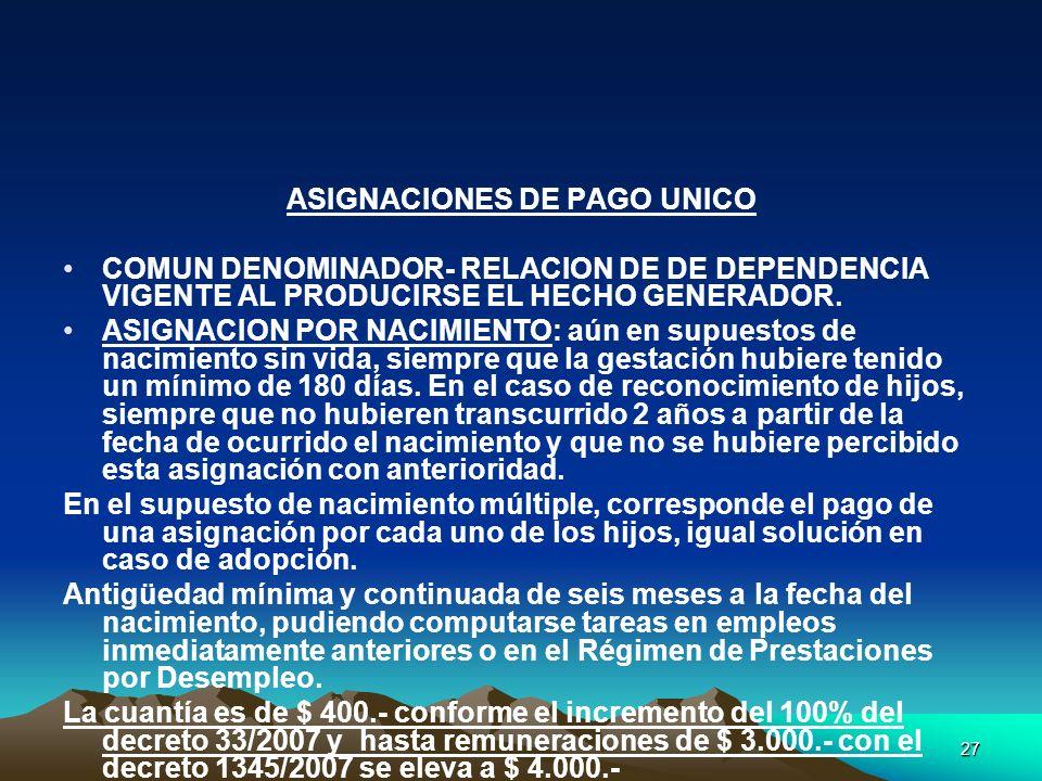 27 ASIGNACIONES DE PAGO UNICO COMUN DENOMINADOR- RELACION DE DE DEPENDENCIA VIGENTE AL PRODUCIRSE EL HECHO GENERADOR. ASIGNACION POR NACIMIENTO: aún e