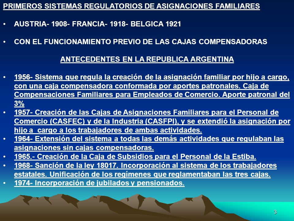 3 PRIMEROS SISTEMAS REGULATORIOS DE ASIGNACIONES FAMILIARES AUSTRIA- 1908- FRANCIA- 1918- BELGICA 1921 CON EL FUNCIONAMIENTO PREVIO DE LAS CAJAS COMPE