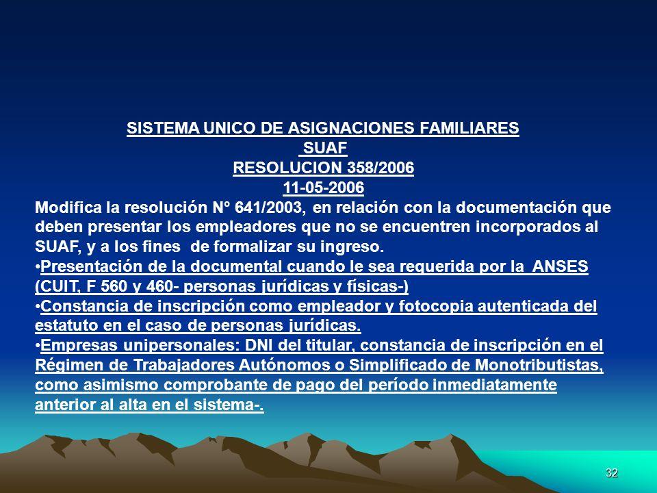 32 SISTEMA UNICO DE ASIGNACIONES FAMILIARES SUAF RESOLUCION 358/2006 11-05-2006 Modifica la resolución N° 641/2003, en relación con la documentación q