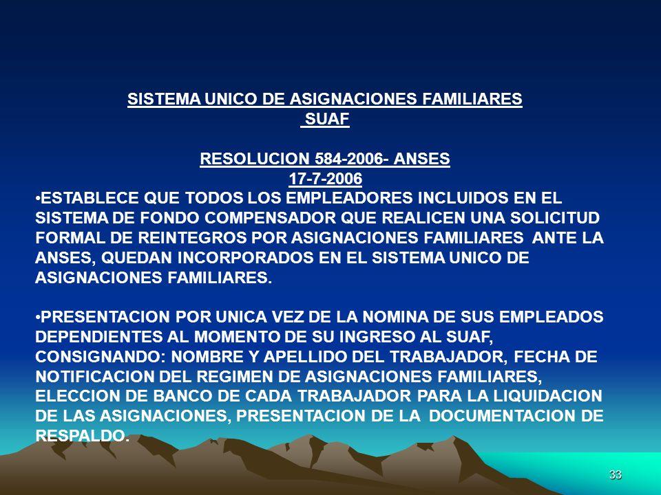 33 SISTEMA UNICO DE ASIGNACIONES FAMILIARES SUAF RESOLUCION 584-2006- ANSES 17-7-2006 ESTABLECE QUE TODOS LOS EMPLEADORES INCLUIDOS EN EL SISTEMA DE F