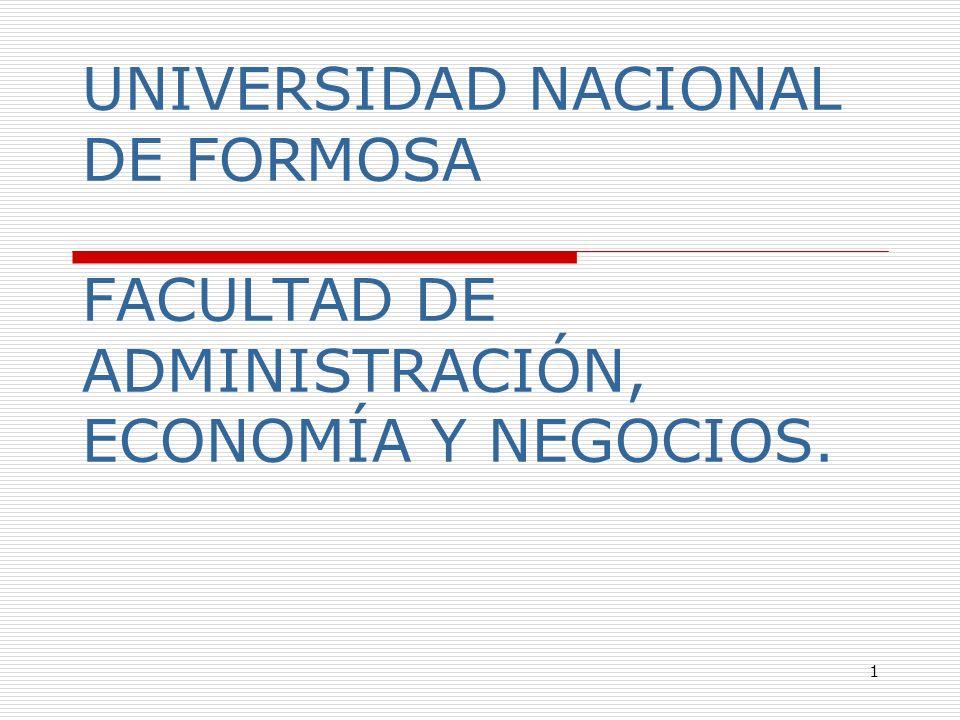 1 UNIVERSIDAD NACIONAL DE FORMOSA FACULTAD DE ADMINISTRACIÓN, ECONOMÍA Y NEGOCIOS.