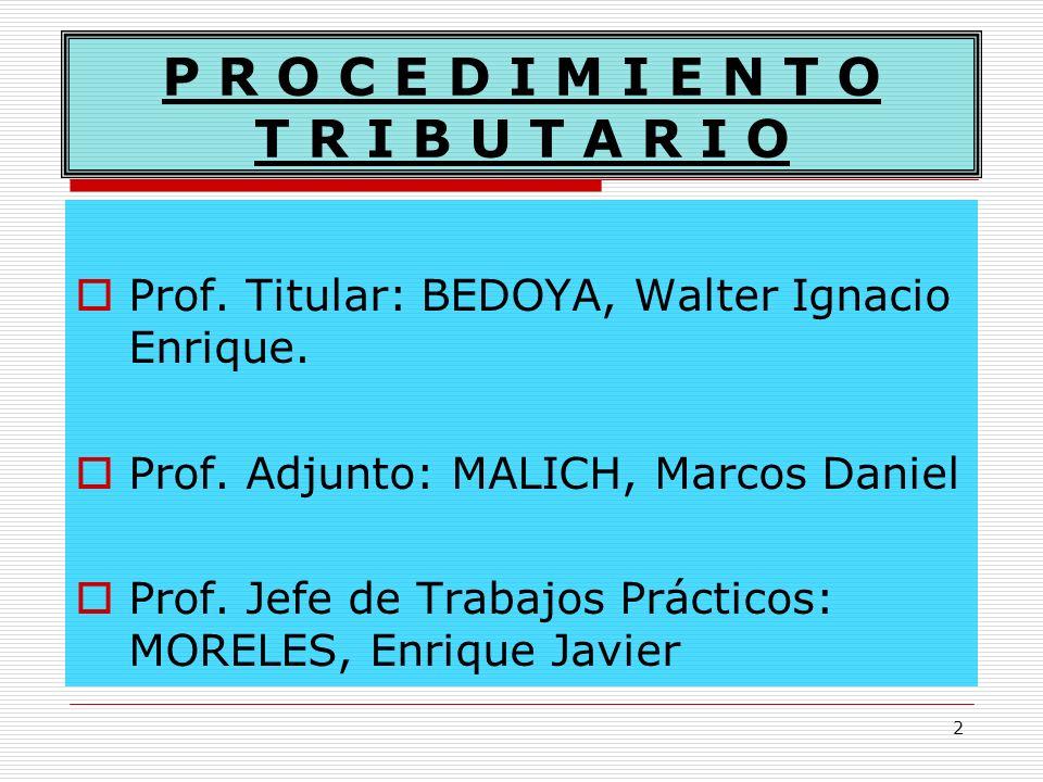 2 P R O C E D I M I E N T O T R I B U T A R I O Prof. Titular: BEDOYA, Walter Ignacio Enrique. Prof. Adjunto: MALICH, Marcos Daniel Prof. Jefe de Trab
